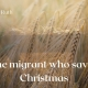 Migrant saved Christmas